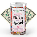 First My Mother Forever My Friend Cash Candy
