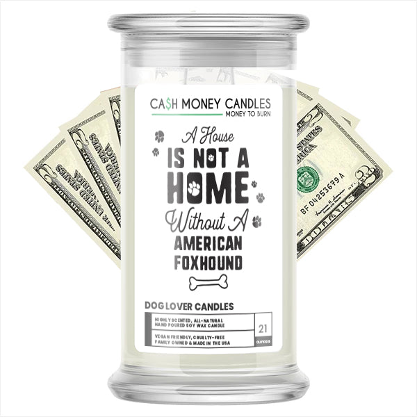 A house is not a home without a American Foxhound Dog Cash Candle