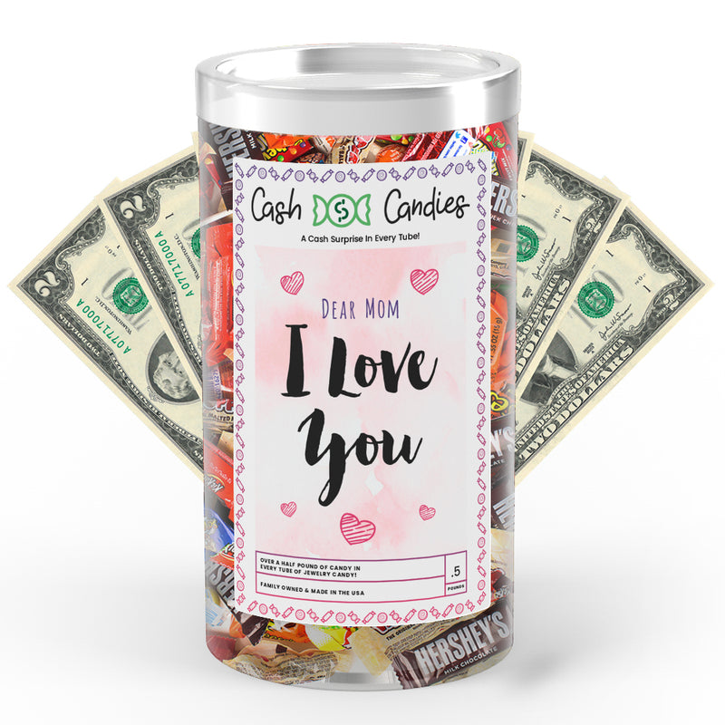 Dear Mom I Love You Cash Candy
