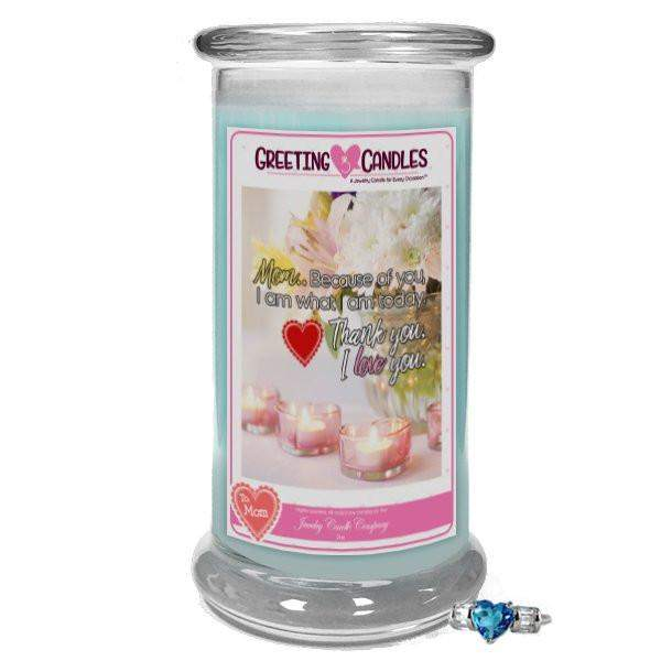 Mom, Because Of You, I Am What I Am Today. Thank You. I Love You. | Jewelry Greeting Candle-A Mother is a Daughter's best friend - Jewelry Greeting Candle-The Official Website of Jewelry Candles - Find Jewelry In Candles!