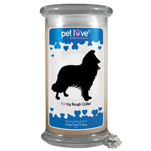 I love my Rough Collie! | Pet Love Candle®-Pet Love®-The Official Website of Jewelry Candles - Find Jewelry In Candles!