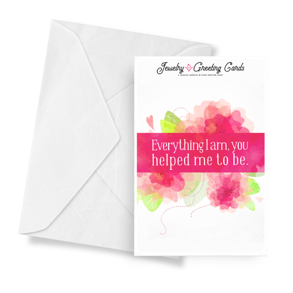 Everything I Am, You Helped Me To Be. | Mother's Day Jewelry Greeting Cards®-Jewelry Greeting Cards-The Official Website of Jewelry Candles - Find Jewelry In Candles!