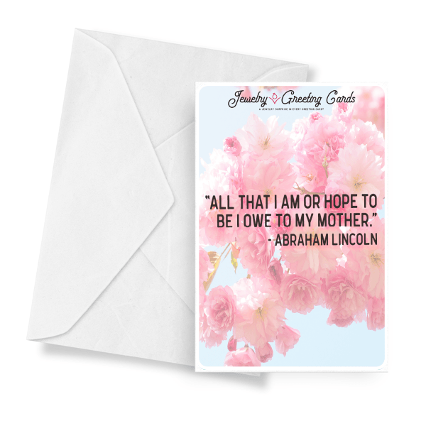 """All That I Am Or Hope To Be I Owe To My Mother."" - Abraham Lincoln 