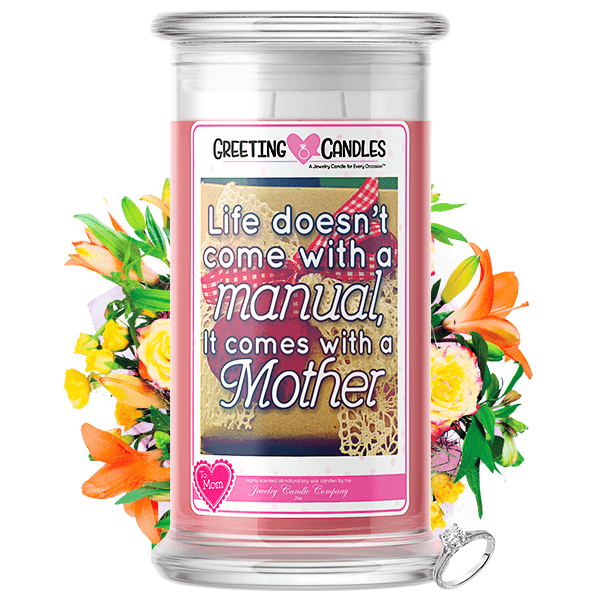Life Doesn'T Come With A Manual, It Comes With A Mother | Mother's Day Jewelry Greeting Candle®-Life Doesn't Come With A Manual, It Comes With A Mother Jewelry Greeting Candle-The Official Website of Jewelry Candles - Find Jewelry In Candles!