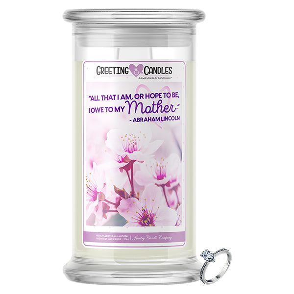 """All That I Am Or Hope To Be, I Owe To My Mother."" - Abraham Lincoln 