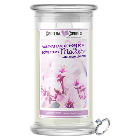 """All That I Am Or Hope To Be, I Owe To My Mother."" - Abraham Lincoln Jewelry Greeting Candle"