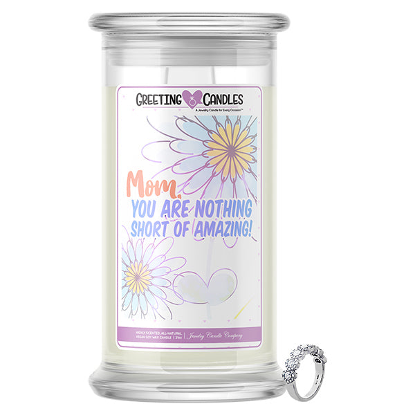Mom, You Are Nothing Short Of Amazing! Jewelry Greeting Candle