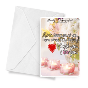 Mom, Because Of You, I Am What I Am Today. Thank You. I Love You. | Mother's Day Jewelry Greeting Cards®-Jewelry Greeting Cards-The Official Website of Jewelry Candles - Find Jewelry In Candles!