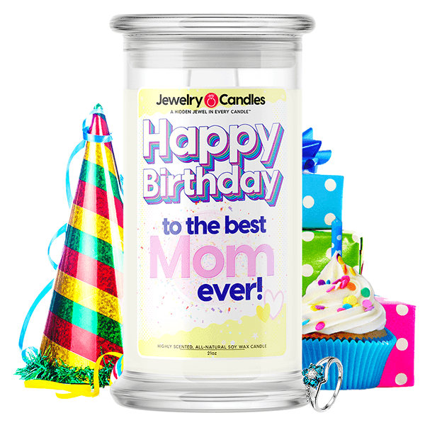 Happy Birthday to the Best Mom Ever! Happy Birthday Jewelry Candle