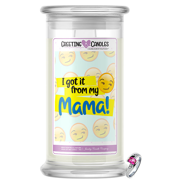 I Got It From My Mama! | Jewelry Greeting Candle®