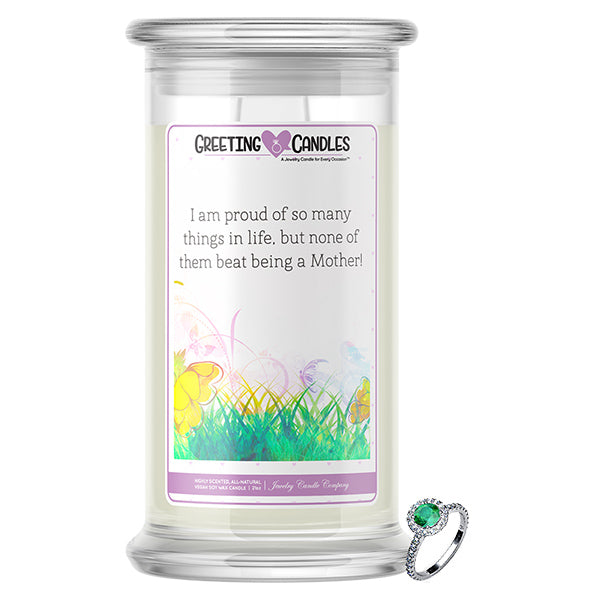 I Am Proud Of So Many Things In Life, But None Of Them Beat Being A Mother! | Jewelry Greeting Candle