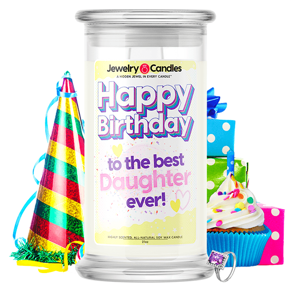 Happy Birthday to the Best Daughter Ever! Happy Birthday Jewelry Candle