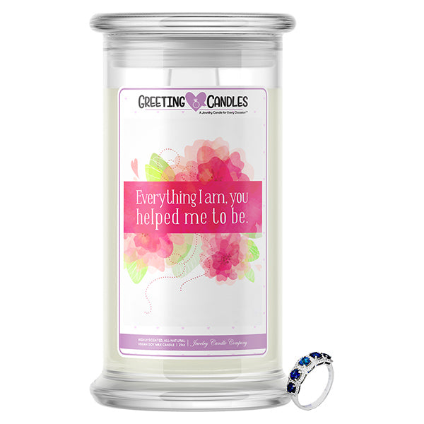Everything I Am, You Helped Me To Be. Jewelry Greeting Candle