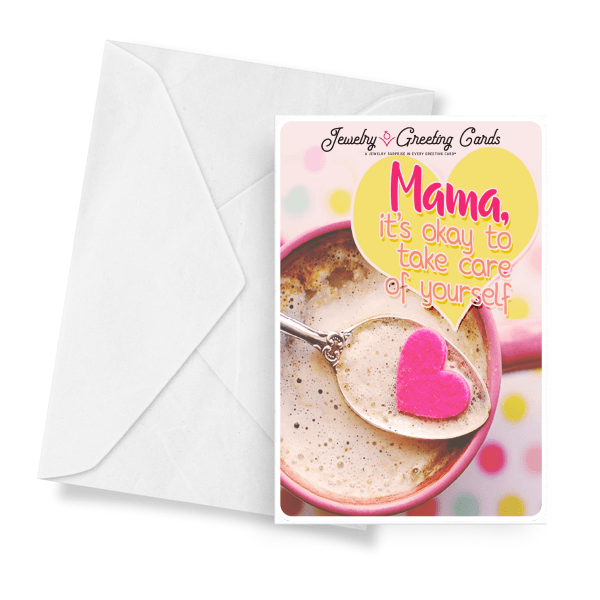 Mama, It's Okay To Take Care Of Yourself | Mother's Day Jewelry Greeting Cards®-Jewelry Greeting Cards-The Official Website of Jewelry Candles - Find Jewelry In Candles!