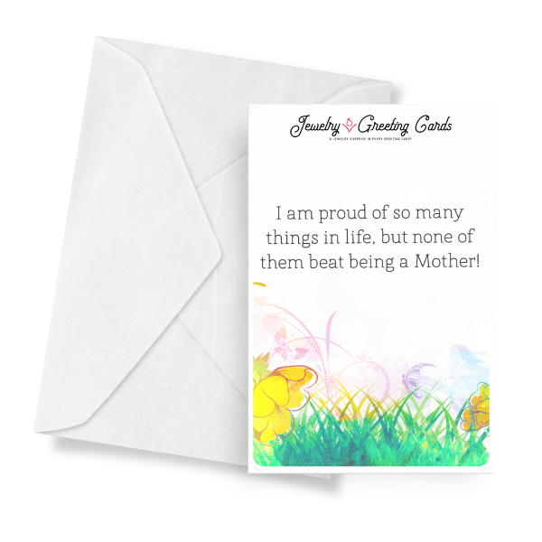 I Am Proud Of So Many Things In Life, But None Of Them Beat Being A Mother! | Mother's Day Jewelry Greeting Cards®-Jewelry Greeting Cards-The Official Website of Jewelry Candles - Find Jewelry In Candles!