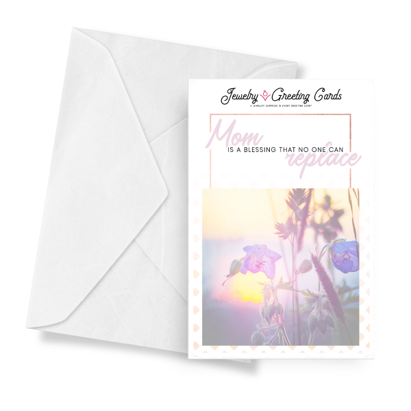 Mom Is A Blessing That No One Can Replace | Mother's Day Jewelry Greeting Cards®-Jewelry Greeting Cards-The Official Website of Jewelry Candles - Find Jewelry In Candles!