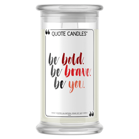Be Bold, Be Brave, Be You | Quote Candle®-Quote Candles-The Official Website of Jewelry Candles - Find Jewelry In Candles!