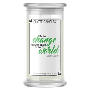 """Be the change you wish to see in the world."" - Mahatma Gandhi 