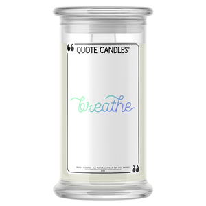 Breathe | Quote Candle®-Quote Candles-The Official Website of Jewelry Candles - Find Jewelry In Candles!