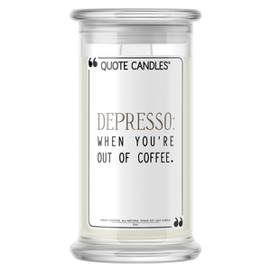 Depresso: When You're Out of Coffee | Quote Candle®-Quote Candles-The Official Website of Jewelry Candles - Find Jewelry In Candles!