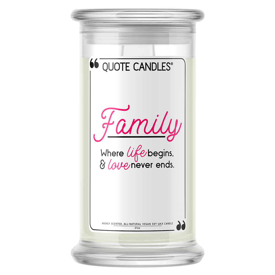 Family: Where Life Begins, & Love Never Ends | Quote Candle®-Quote Candles-The Official Website of Jewelry Candles - Find Jewelry In Candles!