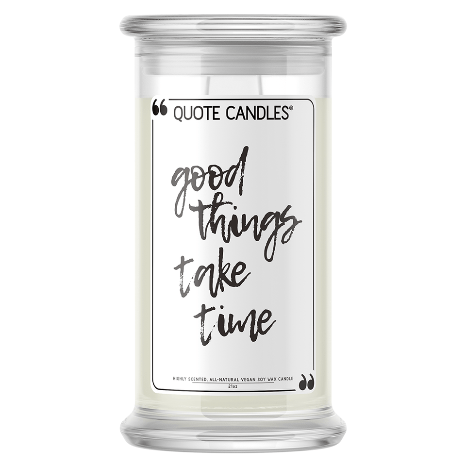 Good Things Take Time | Quote Candle®-Quote Candles-The Official Website of Jewelry Candles - Find Jewelry In Candles!