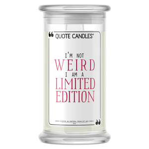 I'm Not Weird, I Am a Limited Edition | Quote Candle®-Quote Candles-The Official Website of Jewelry Candles - Find Jewelry In Candles!