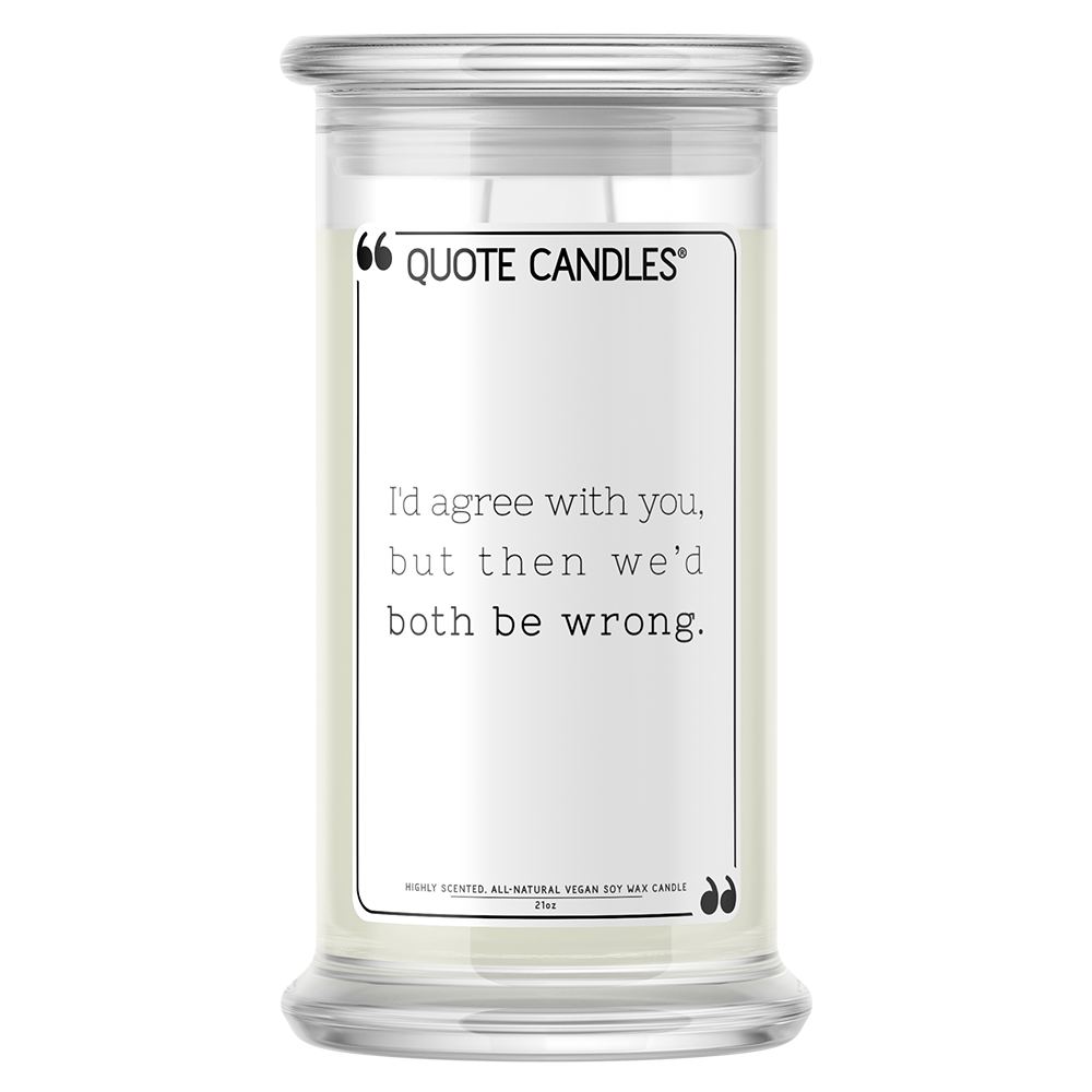 I'd Agree With You, But Then We'd Both Be Wrong | Quote Candle®-Quote Candles-The Official Website of Jewelry Candles - Find Jewelry In Candles!