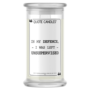In My Defence, I Was Left Unsupervised | Quote Candle®-Quote Candles-The Official Website of Jewelry Candles - Find Jewelry In Candles!