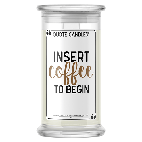 Insert Coffee To Begin | Quote Candle®-Quote Candles-The Official Website of Jewelry Candles - Find Jewelry In Candles!