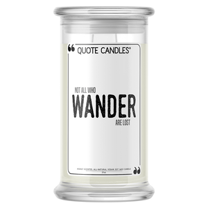 Not All Who Wander Are Lost | Quote Candle®-Quote Candles-The Official Website of Jewelry Candles - Find Jewelry In Candles!