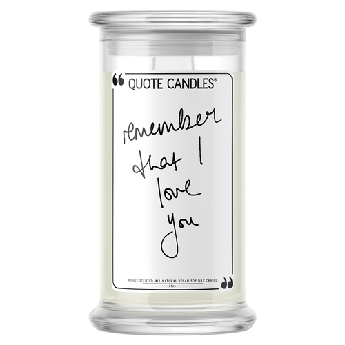 Remember That I Love You | Quote Candle®-Quote Candles-The Official Website of Jewelry Candles - Find Jewelry In Candles!