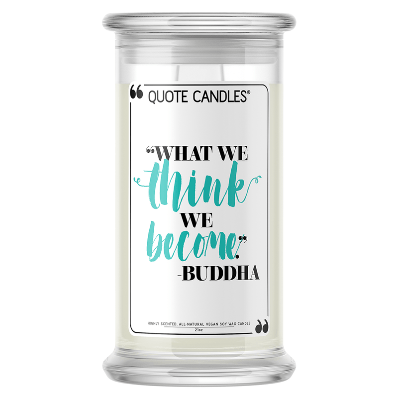 """What we think, we become."" - Buddha 