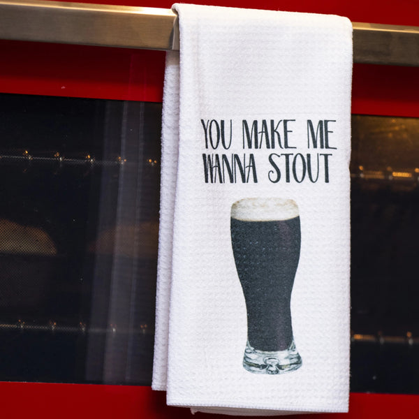 You Make Me Wanna Stout Tea Towel