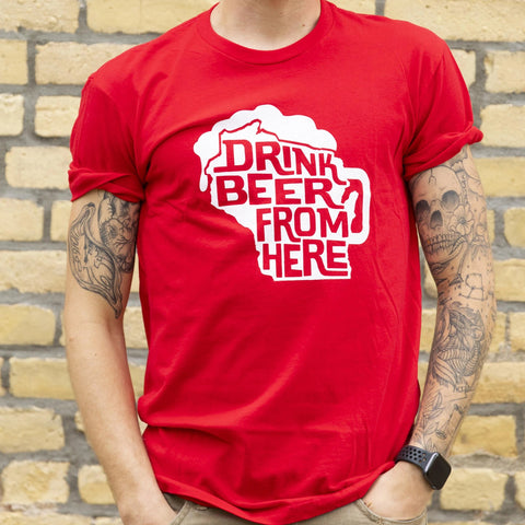 Drink Beer From Here WI T-Shirt