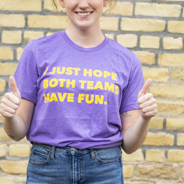 "Purple and Gold ""I Just Hope Both Teams Have Fun"" T-Shirt"