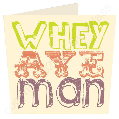 Whey Aye Man | Geordie Card