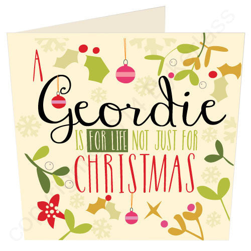 A Geordie Is For Life Not Just For Christmas | Geordie Christmas Card