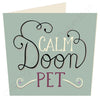 Calm Doon Pet | Geordie Card | Tyneside Prints