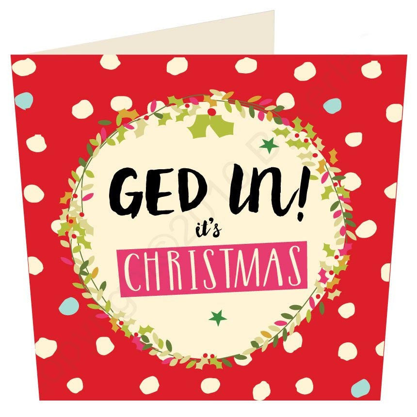 Ged In! it's Christmas - Geordie Christmas Card