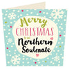 Merry Christmas To Me Northern Soulmate | Geordie Christmas Card | Tyneside Prints