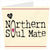 My Northern Soul Mate | Geordie Card