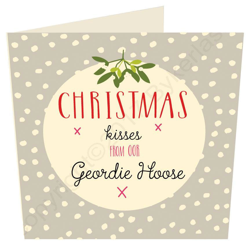 Christmas Kisses From Oor Geordie Hoose - Geordie Christmas Card