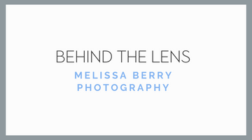 Behind The Lens | Featuring Melissa Berry Photography