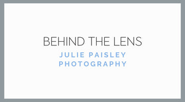 Behind The Lens - Julie Paisley