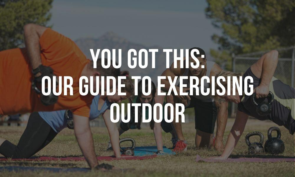 You Got This: Our Guide To Exercising Outdoor