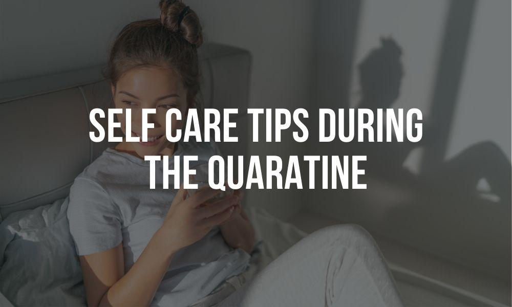 Self Care Tips During Quarantine