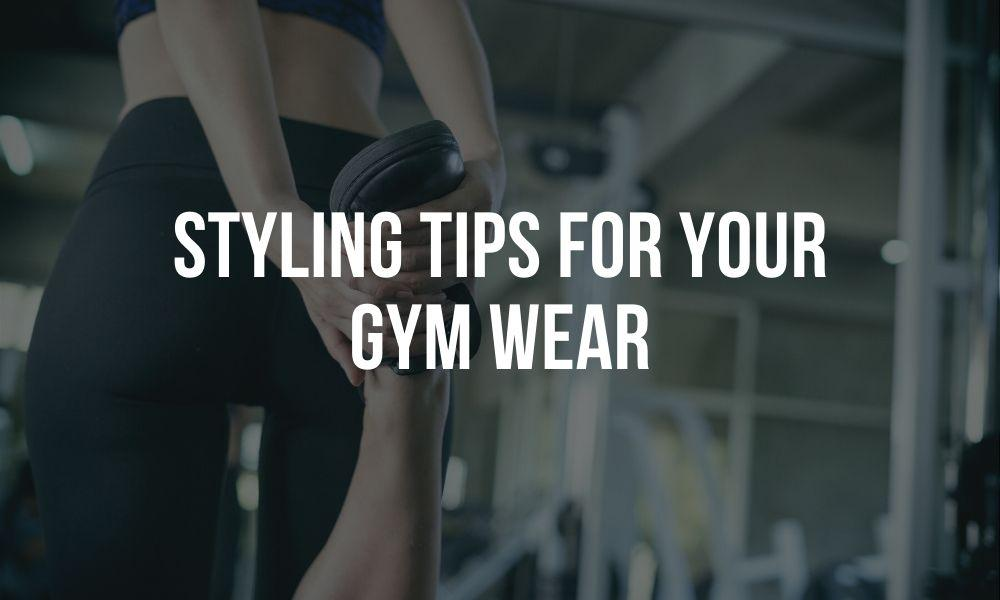 Styling Tips for your Gym Wear