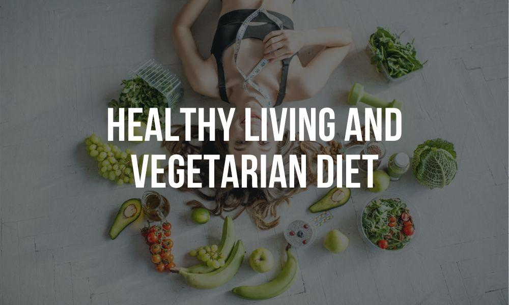 Healthy Living and Vegetarian Diet