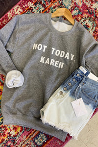 Not Today, Karen Sweatshirt